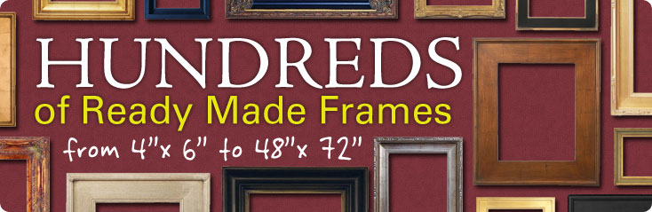 "Hundreds of Ready Made Frames from 4""x6"" to 48""x72"""